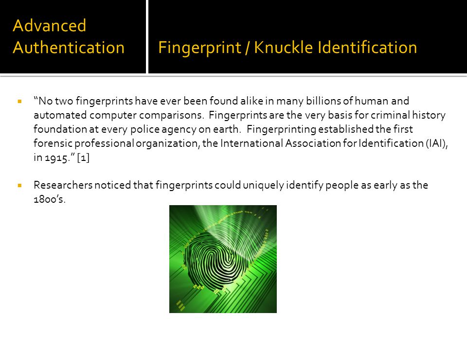 "Advanced AuthenticationFingerprint / Knuckle Identification  ""No two fingerprints have ever been found alike in many billions of human and automated"