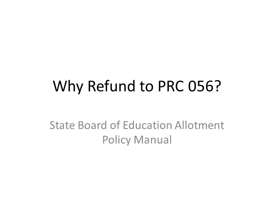 Why Refund to PRC 056? State Board of Education Allotment Policy Manual