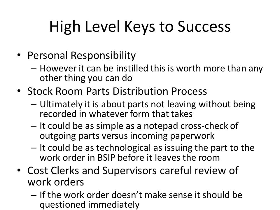 High Level Keys to Success Personal Responsibility – However it can be instilled this is worth more than any other thing you can do Stock Room Parts D