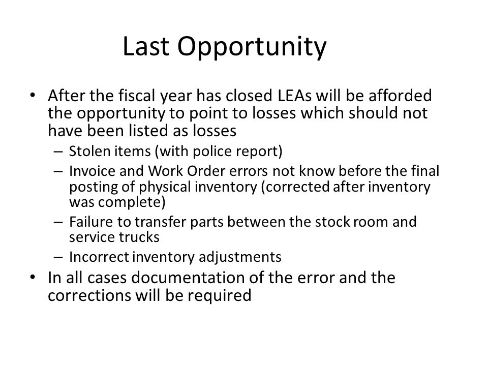 Last Opportunity After the fiscal year has closed LEAs will be afforded the opportunity to point to losses which should not have been listed as losses