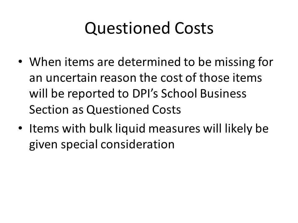Questioned Costs When items are determined to be missing for an uncertain reason the cost of those items will be reported to DPI's School Business Sec