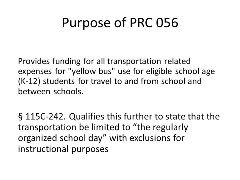 Purpose of PRC 056 Provides funding for all transportation related expenses for