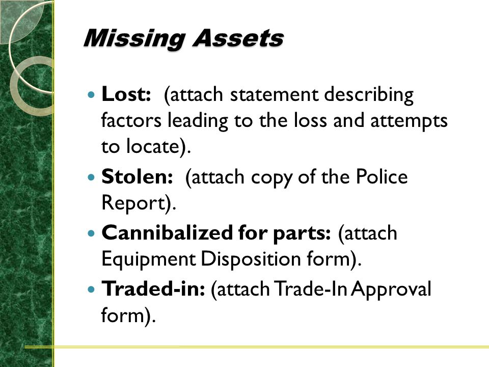 Missing Assets Lost: (attach statement describing factors leading to the loss and attempts to locate). Stolen: (attach copy of the Police Report). Can
