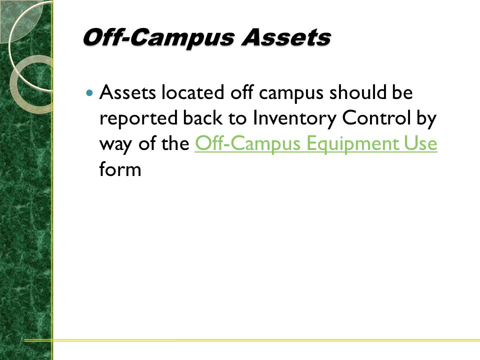 Off-Campus Assets Assets located off campus should be reported back to Inventory Control by way of the Off-Campus Equipment Use formOff-Campus Equipme