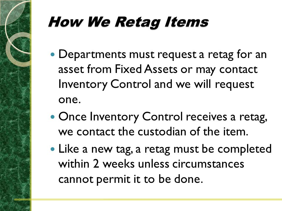 How We Retag Items Departments must request a retag for an asset from Fixed Assets or may contact Inventory Control and we will request one.