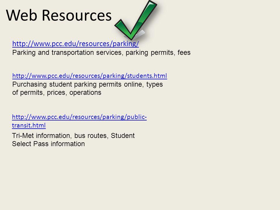 Web Resources http://www.pcc.edu/resources/parking / Parking and transportation services, parking permits, fees http://www.pcc.edu/resources/parking/p
