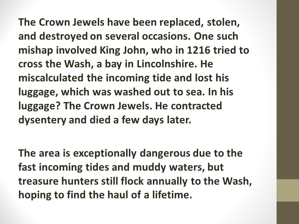 The Crown Jewels have been replaced, stolen, and destroyed on several occasions.