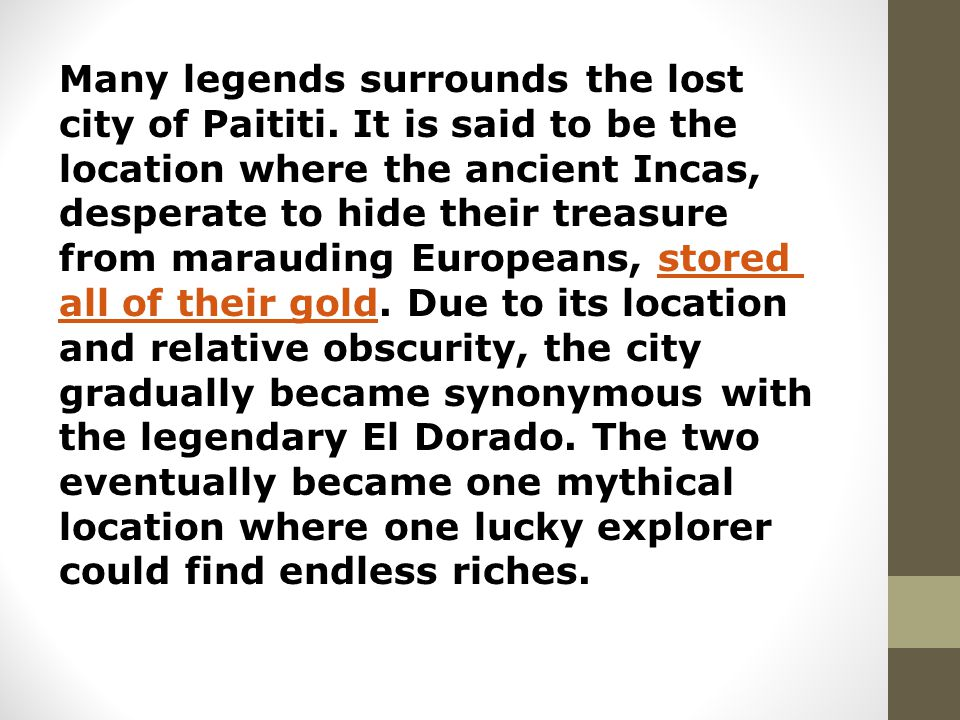 Many legends surrounds the lost city of Paititi.