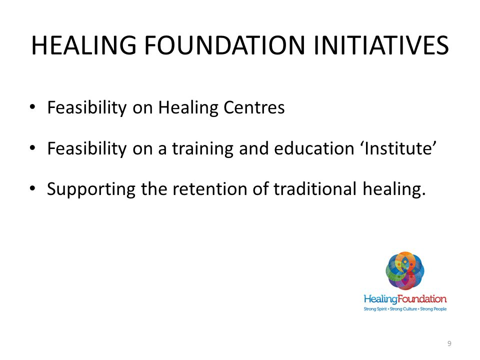 HEALING FOUNDATION INITIATIVES Feasibility on Healing Centres Feasibility on a training and education 'Institute' Supporting the retention of traditional healing.