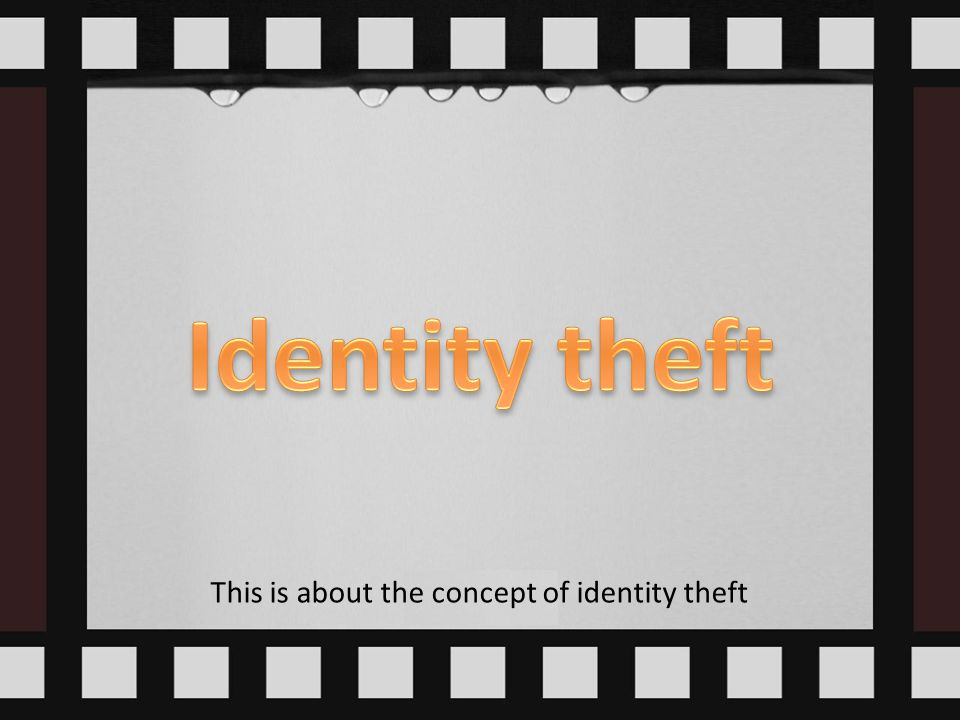 This is about the concept of identity theft
