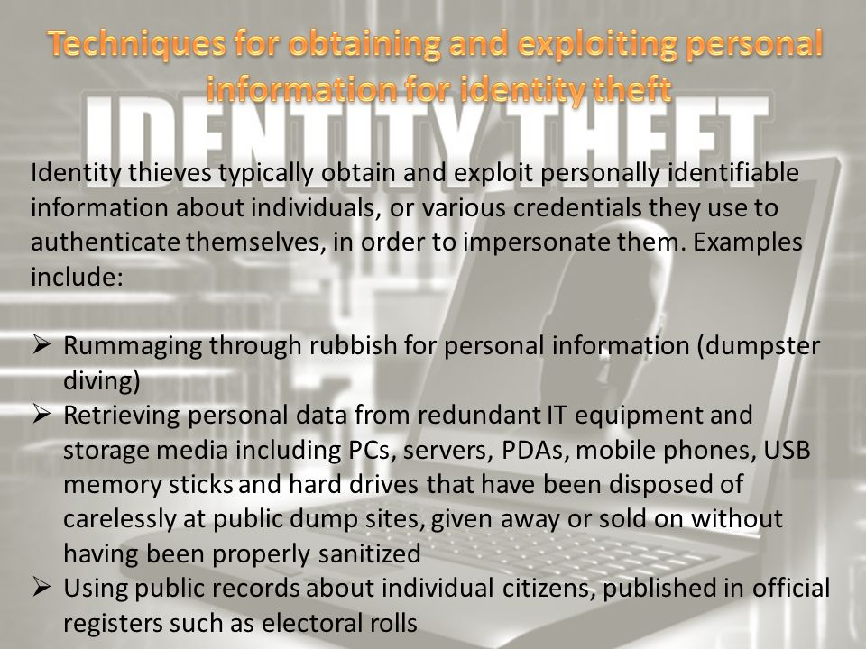 Identity thieves typically obtain and exploit personally identifiable information about individuals, or various credentials they use to authenticate t