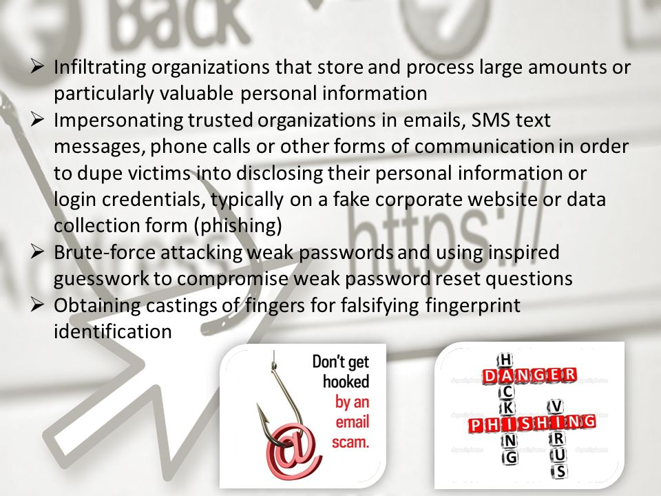  Infiltrating organizations that store and process large amounts or particularly valuable personal information  Impersonating trusted organizations