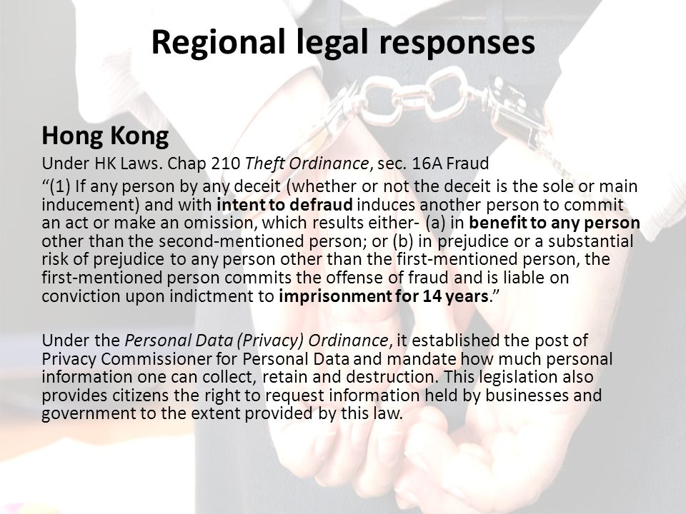 "Regional legal responses Hong Kong Under HK Laws. Chap 210 Theft Ordinance, sec. 16A Fraud ""(1) If any person by any deceit (whether or not the deceit"