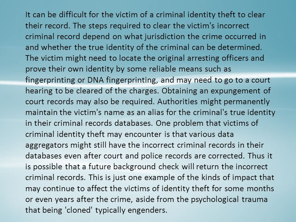 It can be difficult for the victim of a criminal identity theft to clear their record. The steps required to clear the victim's incorrect criminal rec
