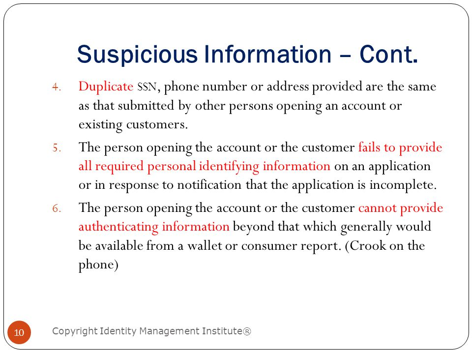 Suspicious Information – Cont. Copyright Identity Management Institute® 10 4. Duplicate SSN, phone number or address provided are the same as that sub