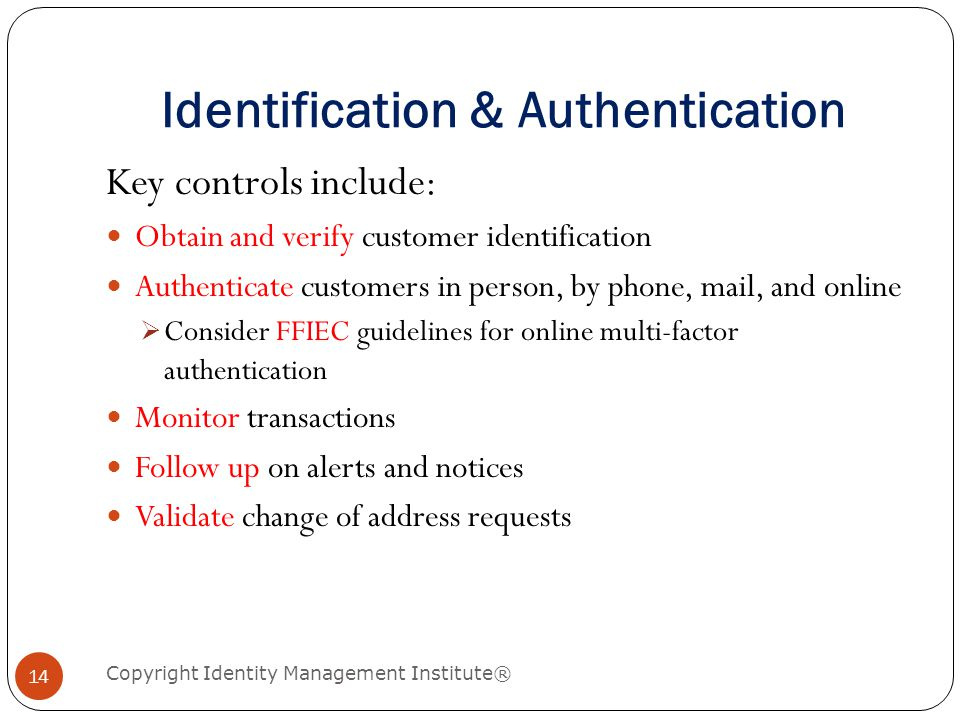 Identification & Authentication Copyright Identity Management Institute® 14 Key controls include: Obtain and verify customer identification Authentica