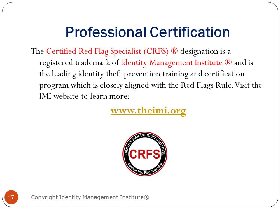 Professional Certification Copyright Identity Management Institute® The Certified Red Flag Specialist (CRFS) ® designation is a registered trademark o