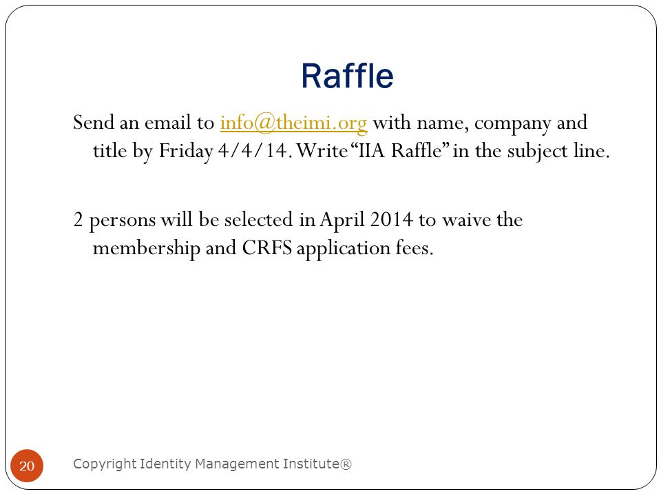 Raffle Copyright Identity Management Institute® 20 Send an email to info@theimi.org with name, company and title by Friday 4/4/14.