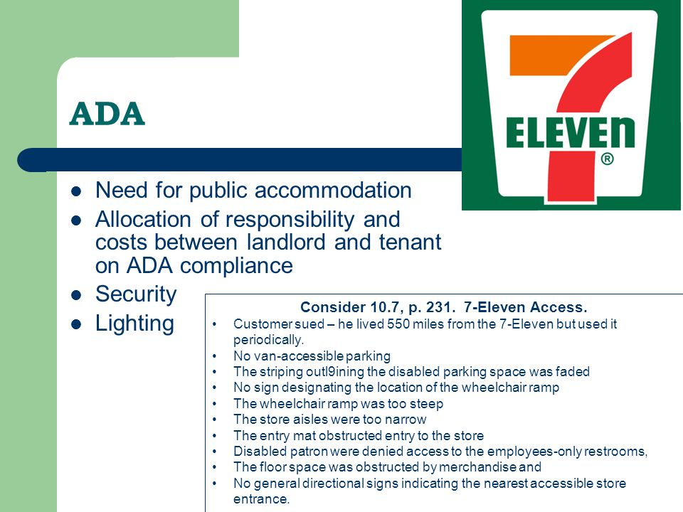 ADA Need for public accommodation Allocation of responsibility and costs between landlord and tenant on ADA compliance Security Lighting Consider 10.7, p.