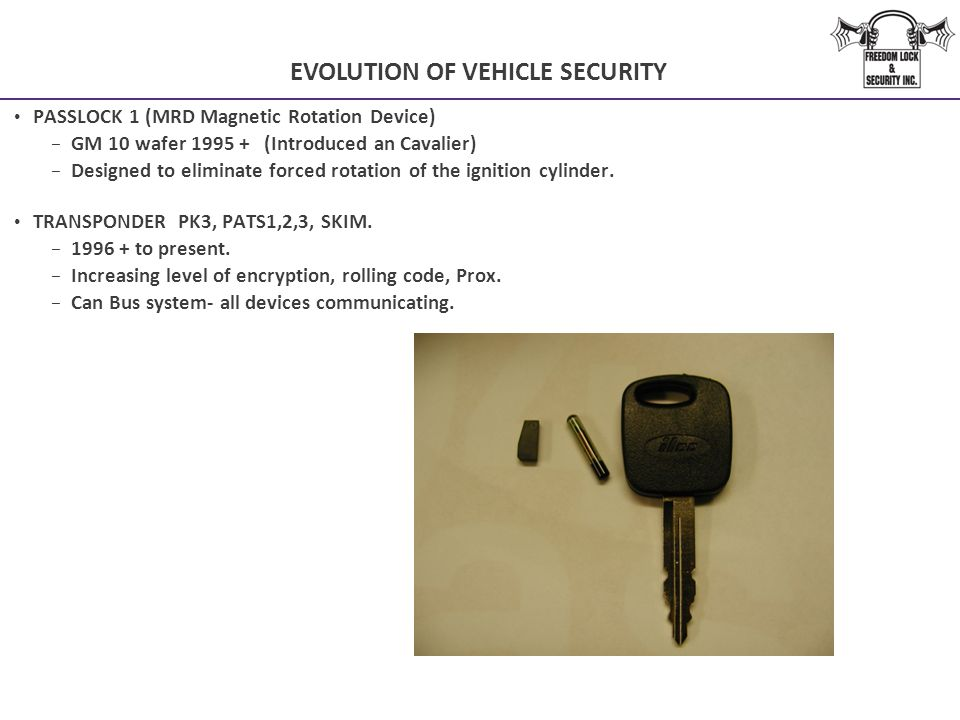 EVOLUTION OF VEHICLE SECURITY PASSLOCK 1 (MRD Magnetic Rotation Device) − GM 10 wafer 1995 + (Introduced an Cavalier) − Designed to eliminate forced r