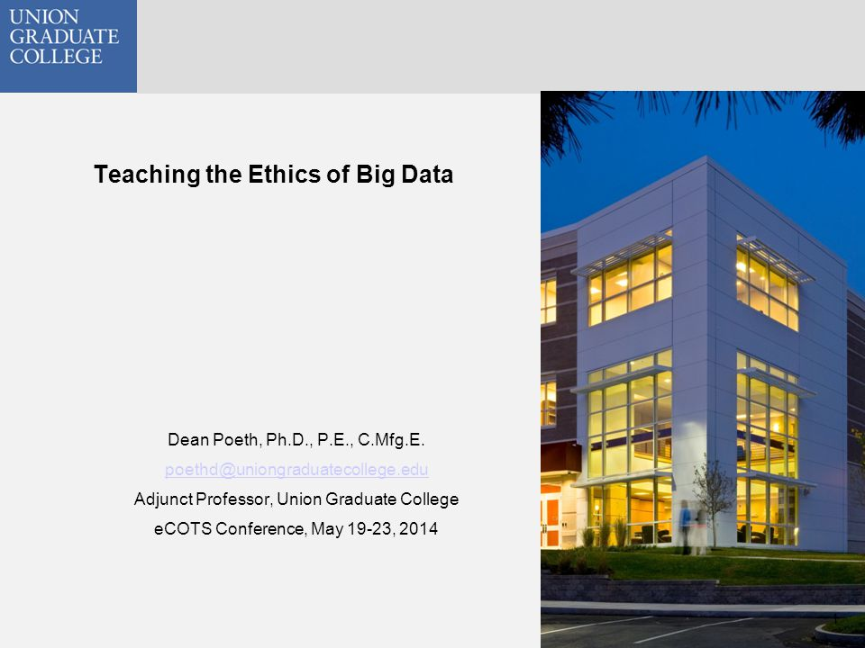 Teaching the Ethics of Big Data 1 Dean Poeth, Ph.D., P.E., C.Mfg.E.