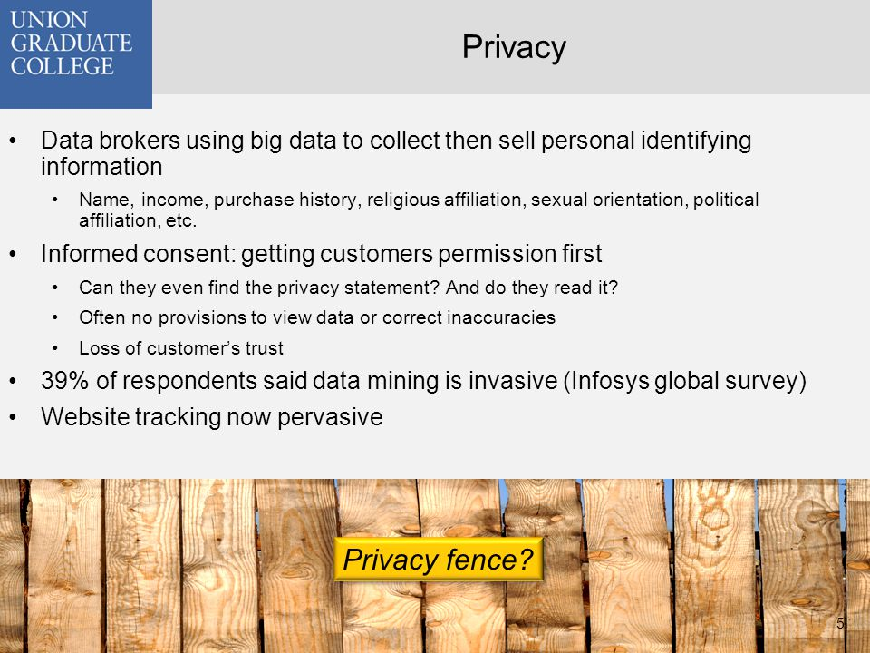 Privacy Data brokers using big data to collect then sell personal identifying information Name, income, purchase history, religious affiliation, sexual orientation, political affiliation, etc.