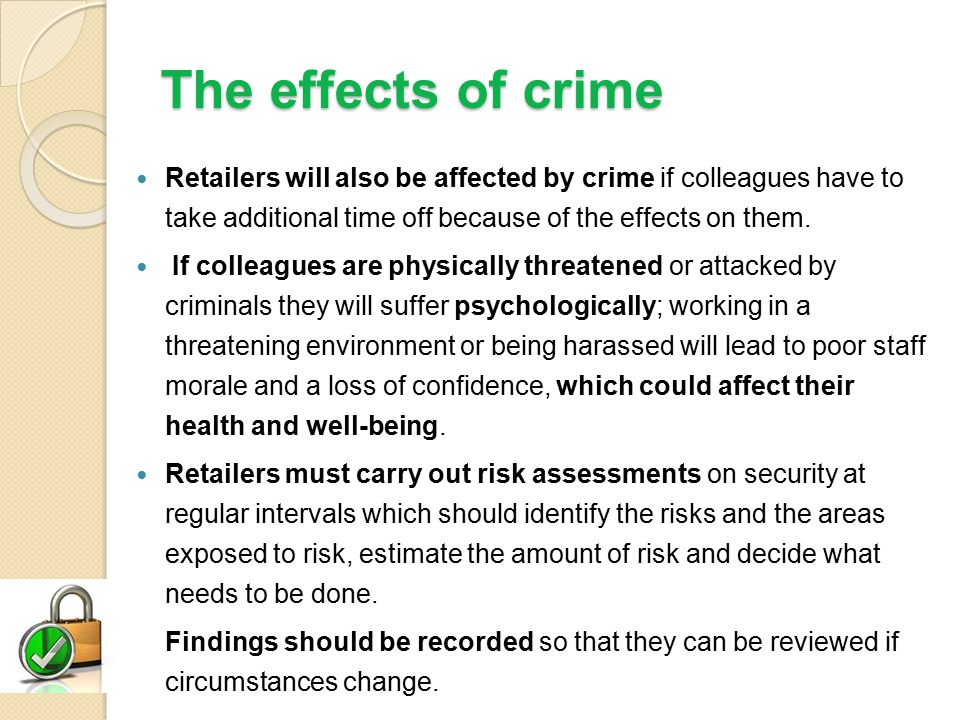 The effects of crime The risk assessment will identify which security procedures will need to be put in place.
