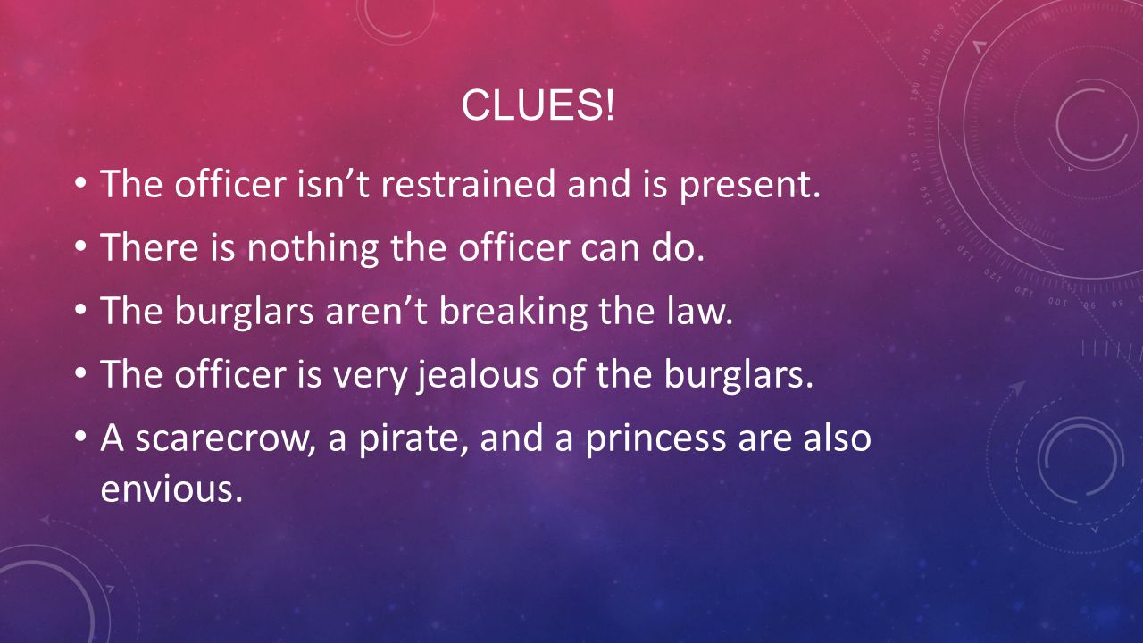 CLUES! The officer isn't restrained and is present. There is nothing the officer can do. The burglars aren't breaking the law. The officer is very jea