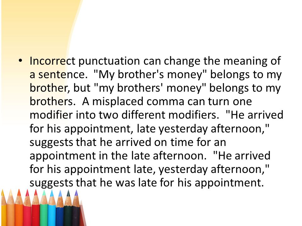 Incorrect punctuation can change the meaning of a sentence.