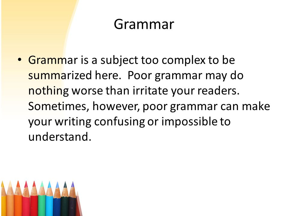 Grammar Grammar is a subject too complex to be summarized here.
