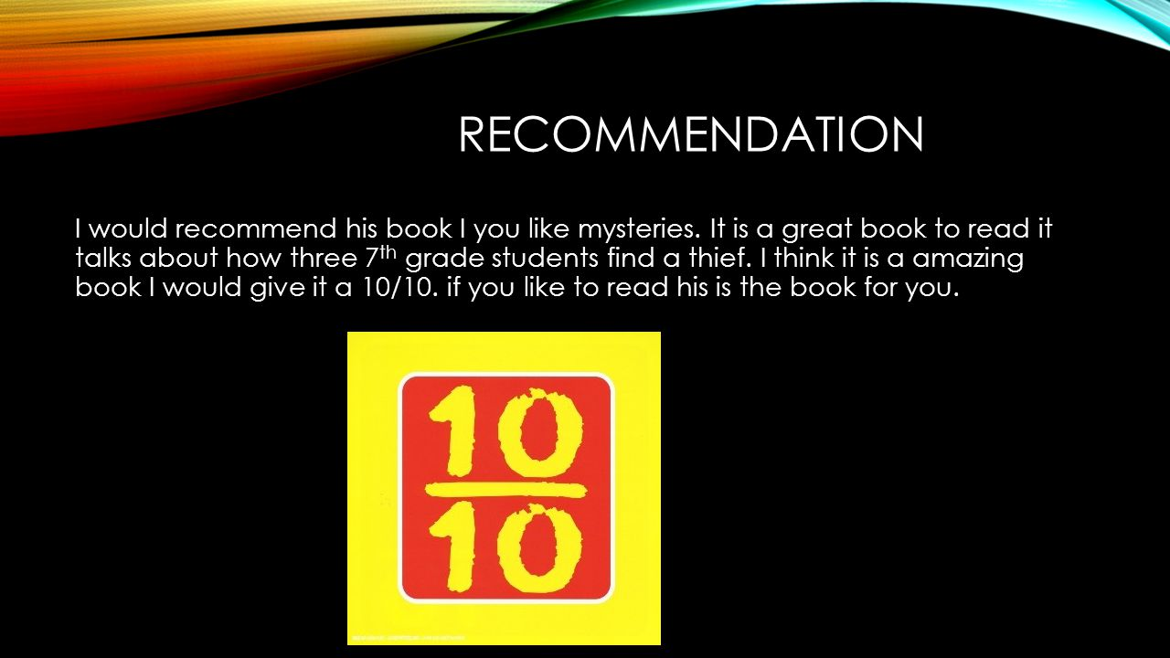 RECOMMENDATION I would recommend his book I you like mysteries.