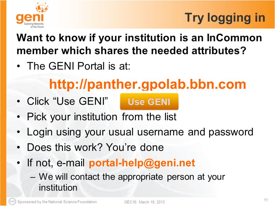 Sponsored by the National Science Foundation 11 GEC16: March 19, 2013 Try logging in Want to know if your institution is an InCommon member which shares the needed attributes.