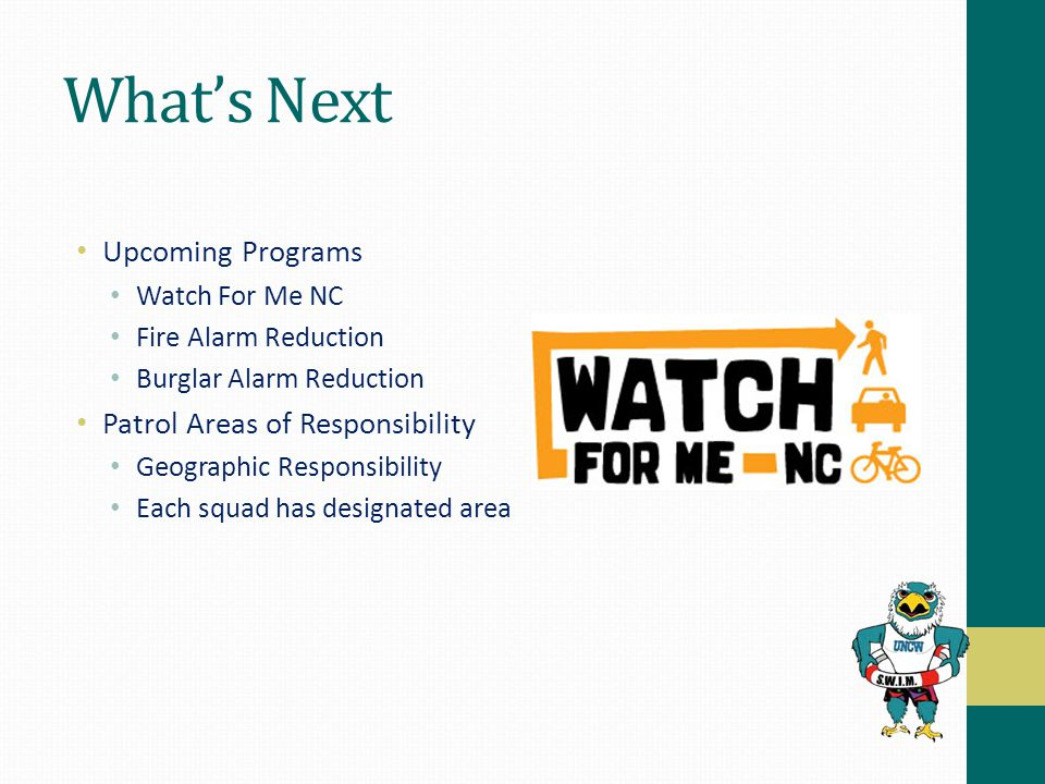What's Next Upcoming Programs Watch For Me NC Fire Alarm Reduction Burglar Alarm Reduction Patrol Areas of Responsibility Geographic Responsibility Ea