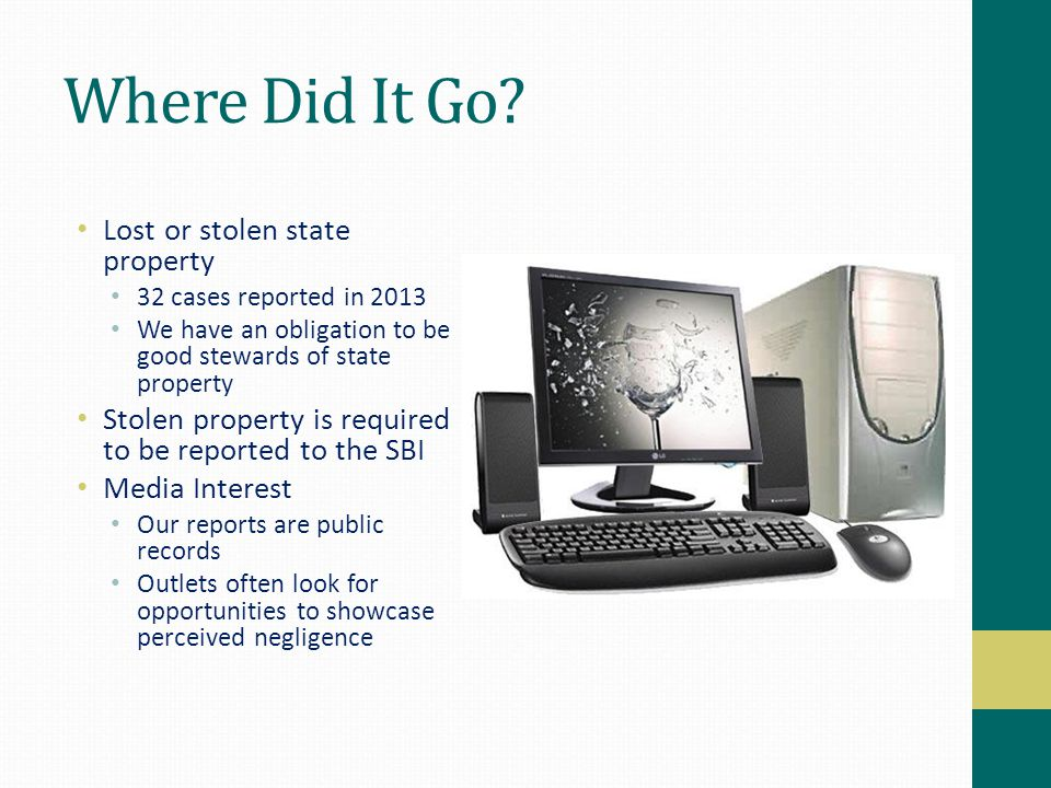 Where Did It Go? Lost or stolen state property 32 cases reported in 2013 We have an obligation to be good stewards of state property Stolen property i