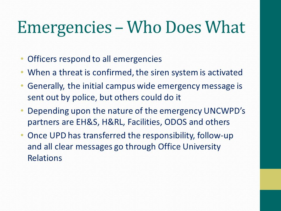Emergencies – Who Does What Officers respond to all emergencies When a threat is confirmed, the siren system is activated Generally, the initial campu