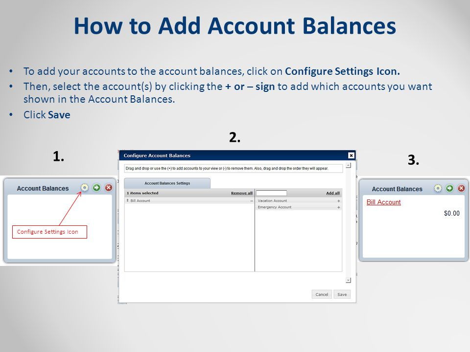 How to Add Account Balances To add your accounts to the account balances, click on Configure Settings Icon. Then, select the account(s) by clicking th
