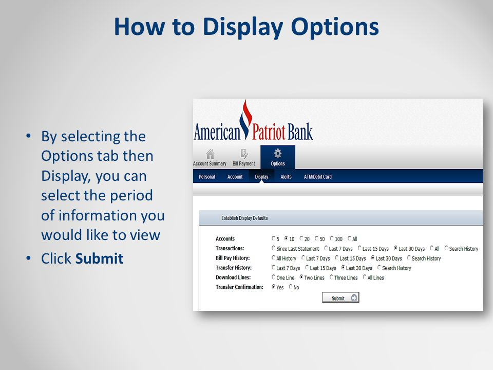 How to Display Options By selecting the Options tab then Display, you can select the period of information you would like to view Click Submit