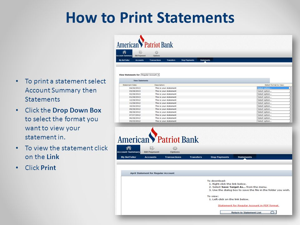 How to Print Statements To print a statement select Account Summary then Statements Click the Drop Down Box to select the format you want to view your statement in.