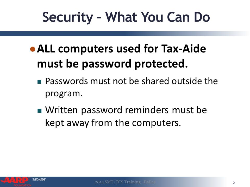 TAX-AIDE Security – What You Can Do ● ALL computers used for Tax-Aide must be password protected.
