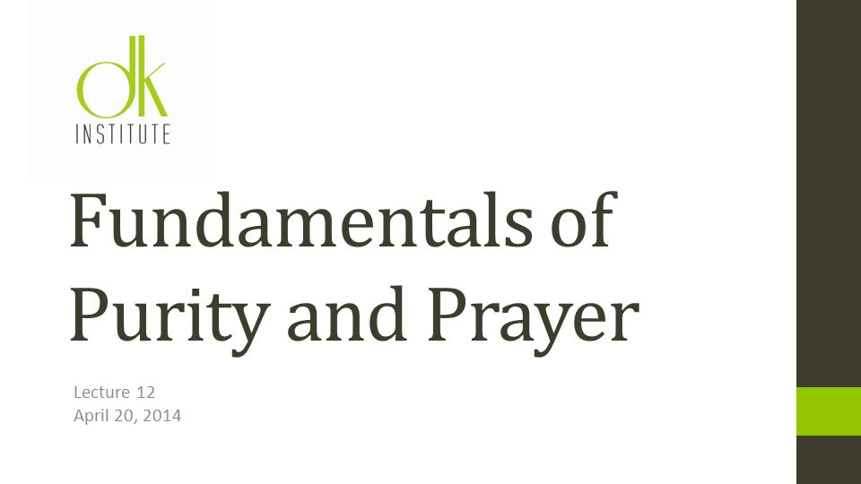 Lecture 12 April 20, 2014 Fundamentals of Purity and Prayer