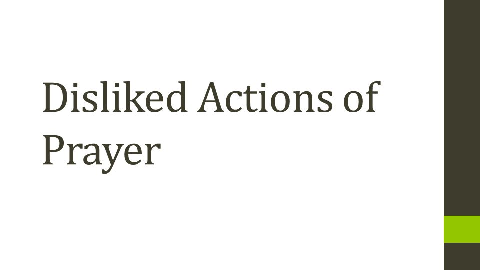 Disliked Actions of Prayer