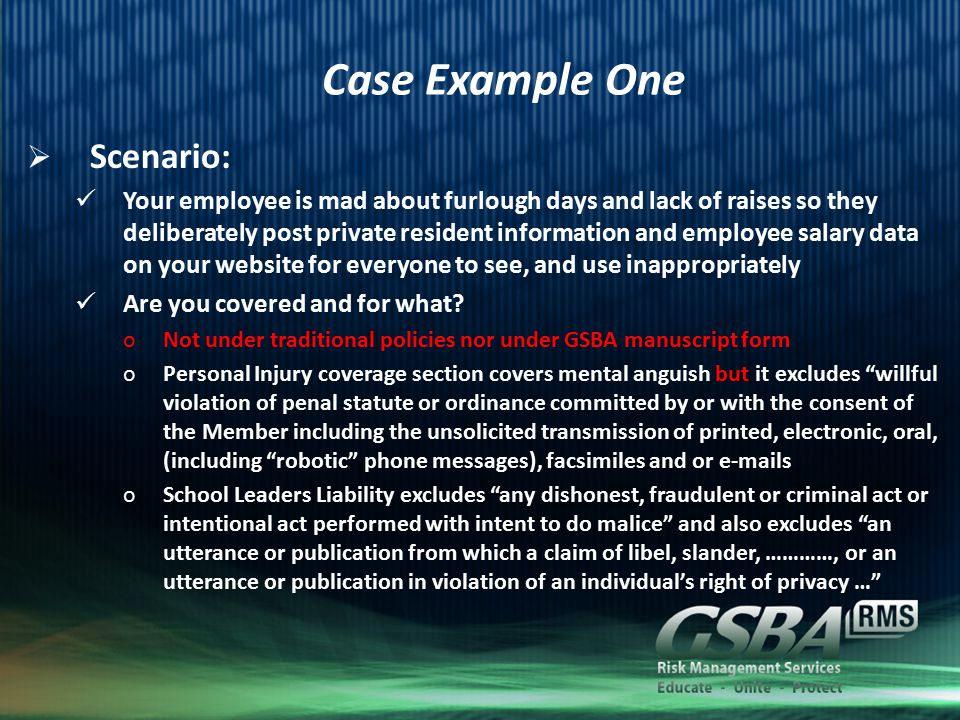 Case Example One  Scenario: Your employee is mad about furlough days and lack of raises so they deliberately post private resident information and employee salary data on your website for everyone to see, and use inappropriately Are you covered and for what.