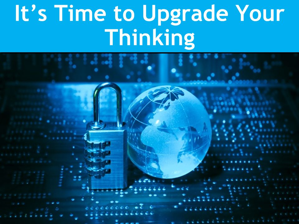 It's Time to Upgrade Your Thinking