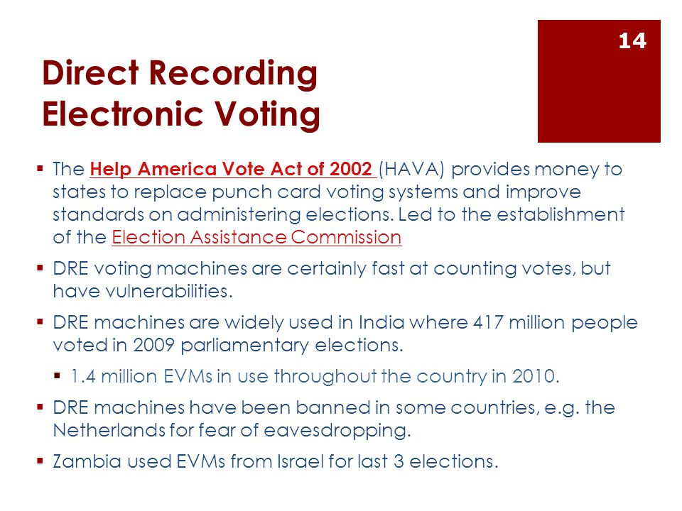 Direct Recording Electronic Voting  The Help America Vote Act of 2002 (HAVA) provides money to states to replace punch card voting systems and improve standards on administering elections.