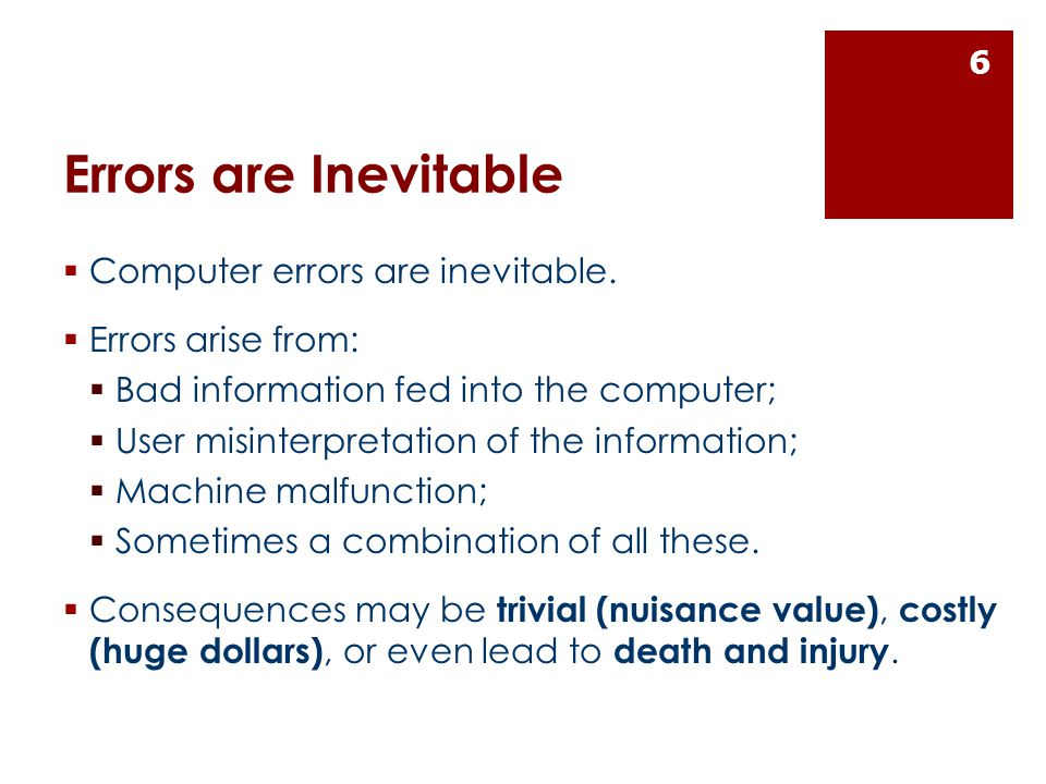 Errors are Inevitable  Computer errors are inevitable.