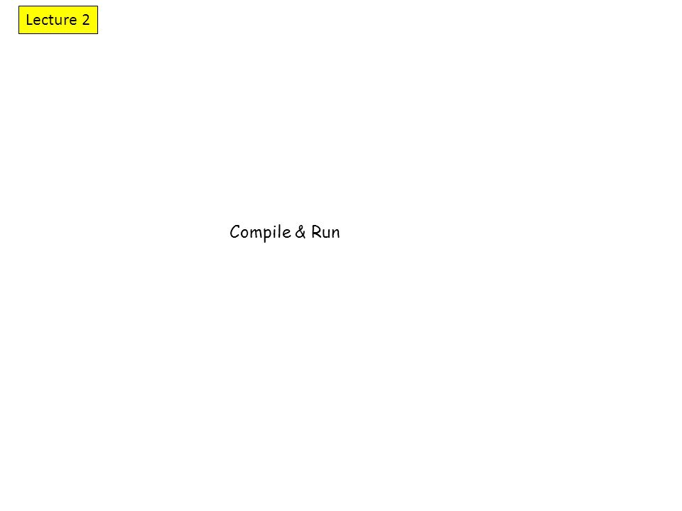 Compile & Run Lecture 2