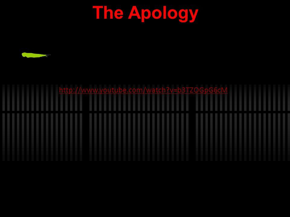 The Apology http://www.youtube.com/watch?v=b3TZOGpG6cM