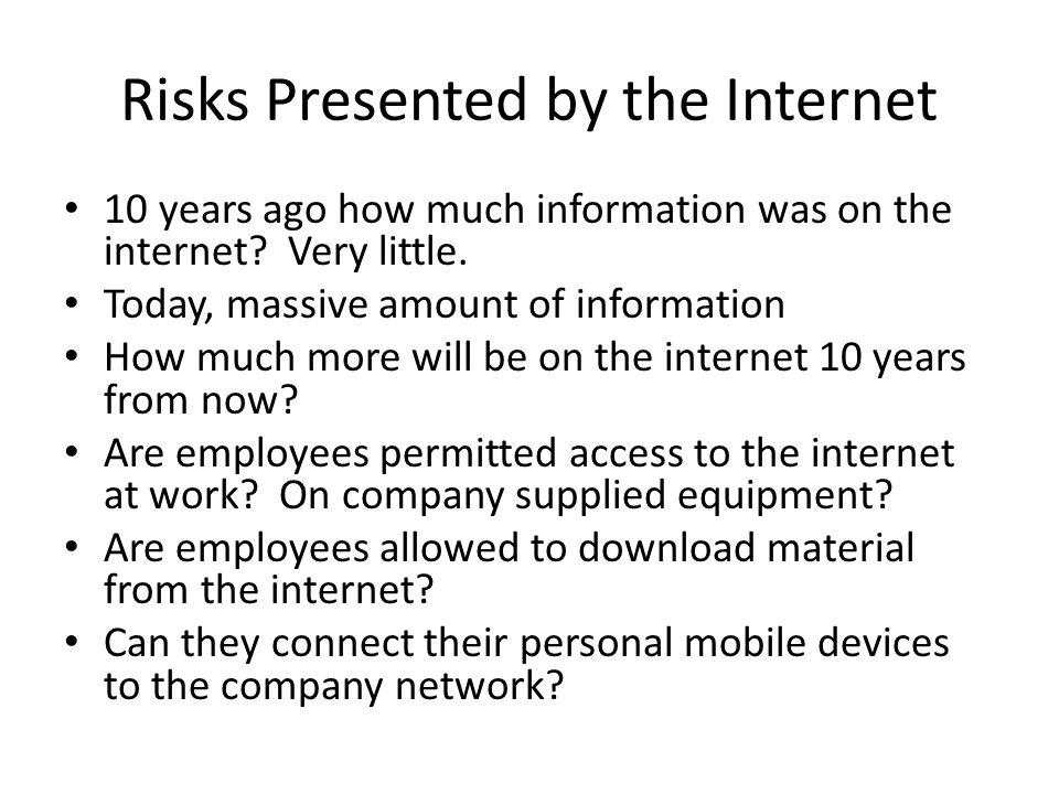 Risks Presented by the Internet 10 years ago how much information was on the internet.