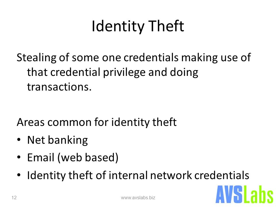 Identity Theft Stealing of some one credentials making use of that credential privilege and doing transactions.