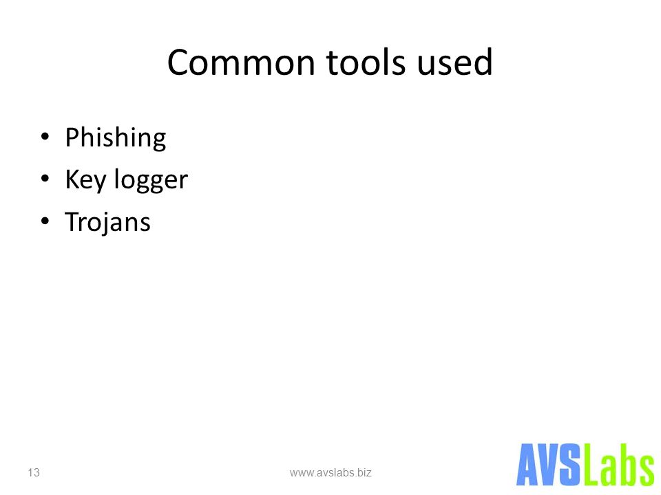 Common tools used Phishing Key logger Trojans 13 www.avslabs.biz